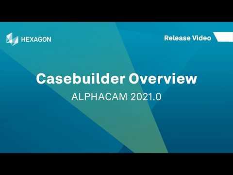 Casebuilder Overview | ALPHACAM 2021