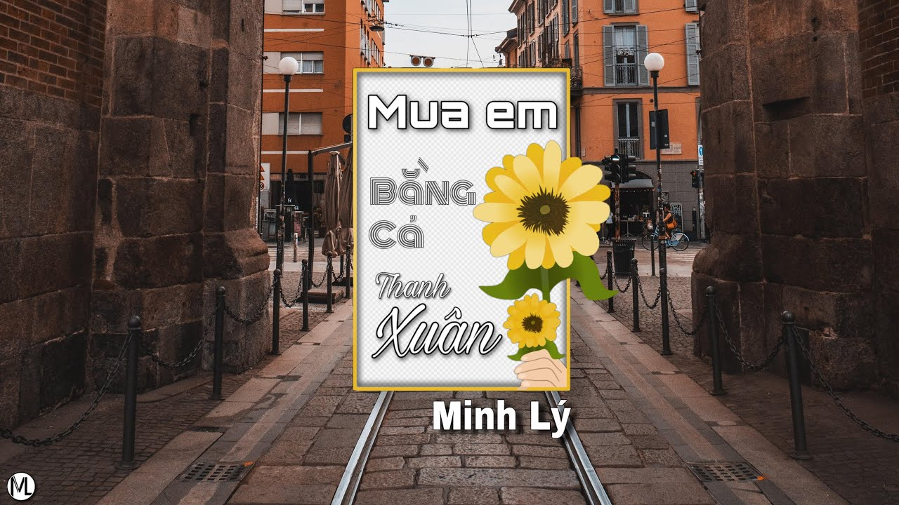 Mua em bằng cả thanh xuân _ Minh Lý ( Prod by New$oulZ ) | Music video & Lyric