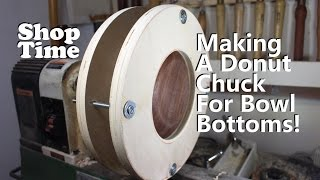 Making A Donut Chuck for Bowl Bottoms!