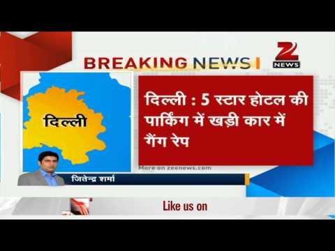 Woman gang-raped in parking of five-star hotel in Delhi