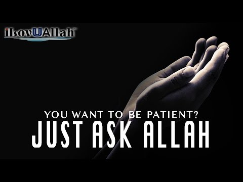 You Want To Be Patient? Just Ask Allah
