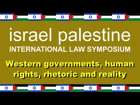 Israel Palestine International Law Symposium - Human Rights: Rhetoric Vs Reality