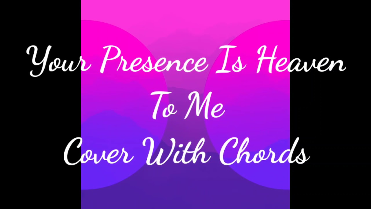 Worship Song Cover With Chords Your Presence Is Heaven To Me ...