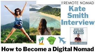 How to Become a Digital Nomad and Live the Laptop Lifestyle (Kate Smith Interview)
