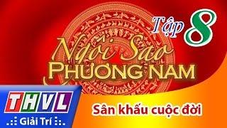 thvl  ngoi sao phuong nam 2016 - tap 8 san khau cuoc doi