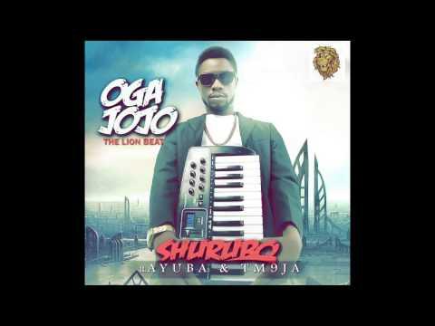Oga Jojo - Shurubo ft Ayuba & TM9JA