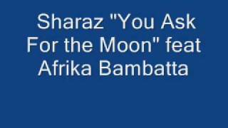 "Sharaz       ""You ask for the Moon"" feat Afrika Bambatta"
