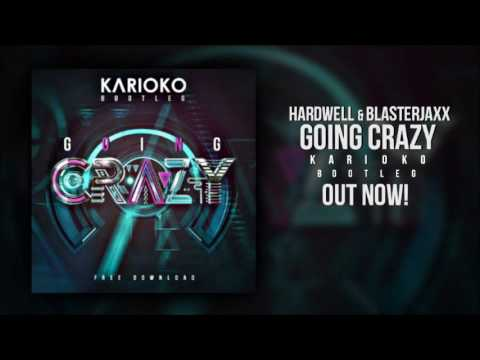 Hardwell & Blasterjaxx - Going Crazy (KARIOKO Bootleg)
