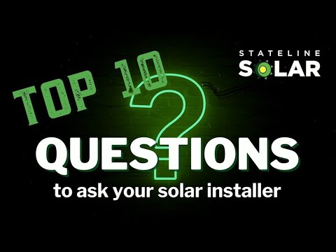 Top 10 Questions To Ask Your Solar Installer