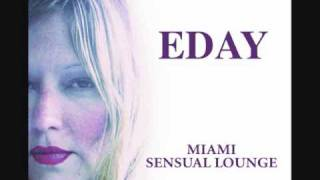 EDAY - GOT TO HAVE IT FROM THE MIAMI SENSUAL LOUNGE ALBUM EDAYMUSIC.COM