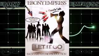 Let It Go -   Ebony Empress {Bouyon/Soca 2015}