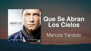 Que Se Abran Los Cielos - Marcos Yaroide Música Cristiana, S Incluidas