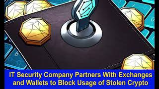 IT Security Company Partners With Exchanges and Wallets to Block Usage of Stolen Crypto,