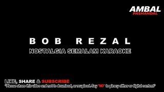 Bob Rezal - Nostalgia Semalam Karaoke