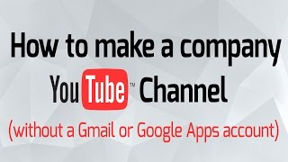 How to setup a company Youtube channel without a gmail or Google apps email address