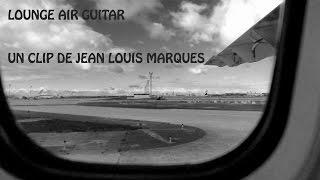 """Lounge Air Guitar""  by  Jean Louis Marques (Clip Format  4k)"