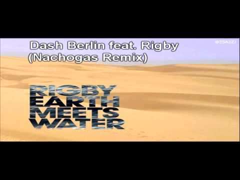 Dash Berlin feat  Rigby   Earth Meets Water Nachogas Remix