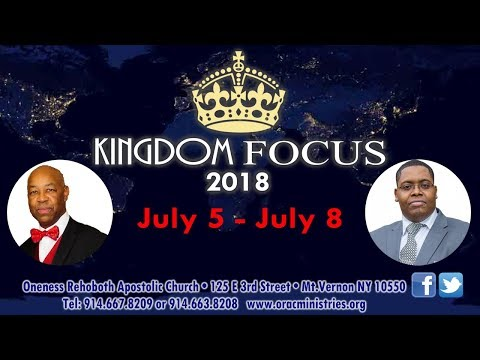 Kingdom Focus Conference 7.5.18 w/ Bishop O\'Savio & Rev. Kemoah Wray