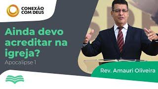 Conexão com Deus   Ainda devo acreditar na igreja?   Rev. Amauri Oliveira   Ap.1