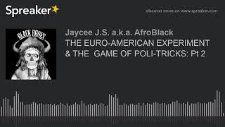 THE EURO-AMERICAN EXPERIMENT  & THE  GAME OF POLI-TRICKS: Pt 2