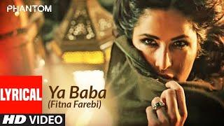 Ya Baba (Fitna Farebi) Lyrical | Phantom | Saif Ali Khan, Katrina Kaif | Nakash Aziz | Pritam
