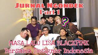 PART 1 JURNAL NGONDEK KEDATANGAN LISA BLACKPINK DAN DESIGNER KONDANG INDONESIA