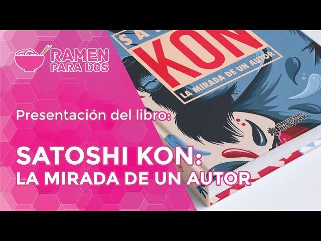 PRESENTACIÓN DEL LIBRO SATOSHI KON: LA MIRADA DE UN AUTOR | con Álvaro Arbonés
