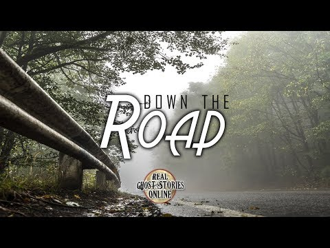 Down The Road | Ghost Stories, Paranormal, Supernatural, Hauntings, Horror