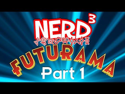 Nerd³ Completes... Futurama - Part 1