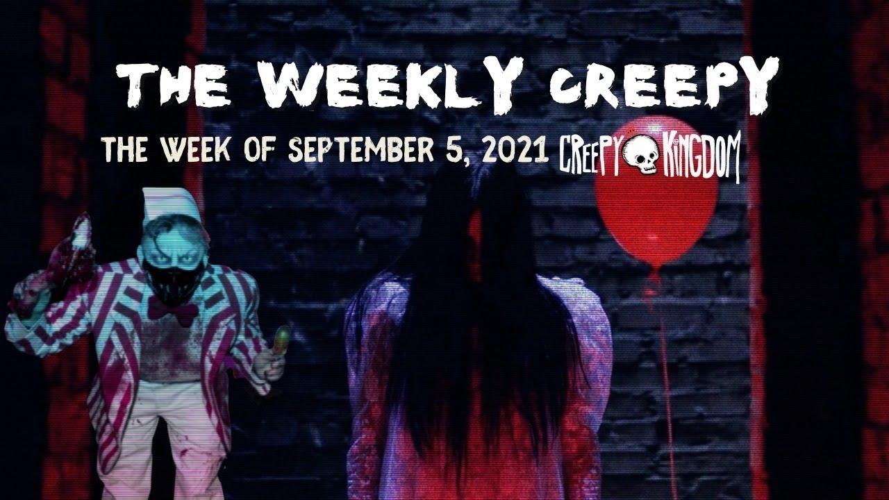 The Weekly Creepy 9-5-21