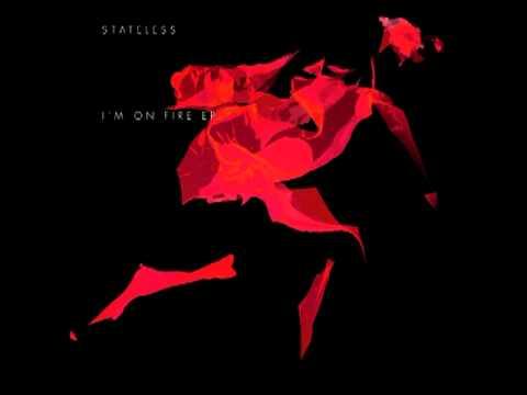 Stateless - I'm On Fire (Slugabed Mix)