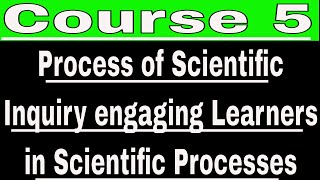 Course 510 Process of Scientific Inquiry engaging Learners in Scientific Processes