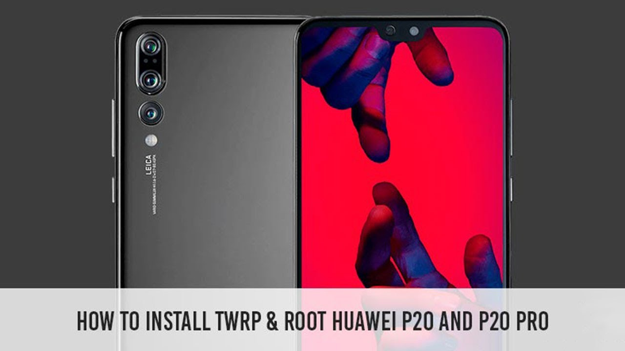 How to Install TWRP Recovery & Root Huawei P20 Pro, Huawei P20 lite, and  Huawei P20
