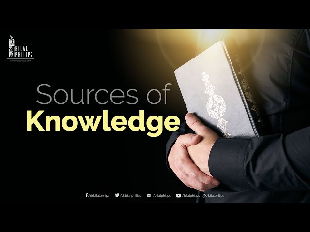 Sources of Knowledge - Dr. Bilal Philips