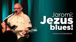 Jaromi: Jezus blues! #ipptv
