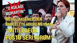Meral Akşener& 39 den Devlet Bahçeli& 39 ye hodri meydan Mitili değil postu seriyorum