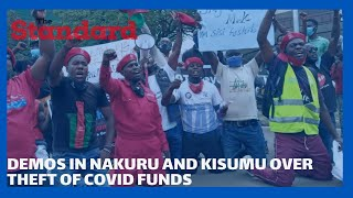 Demos rock Kisumu and Nakuru over alleged theft and loss of billions of Covid-19 funds