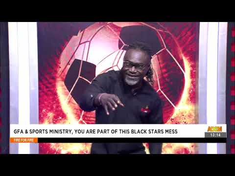 GFA and Sports Ministry, You are part of this Black Stars Mess -Fire 4 Fire on AdomTV (7-9-21)