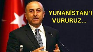 Mevlüt Çavuşoğlu Yunanistan'ı tehdit etti.
