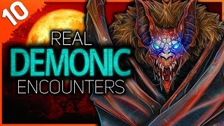 10 REAL Demonic Encounters | Darkness Prevails