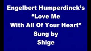 """Engelbert Humperdinck's """"Love Me With All Of Your Heart"""" sung by Shige"""