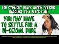 SHOULD SINGLE BLACK WOMEN Embrace Bisexual Men as Husbands vs Being Unmarried Forever?