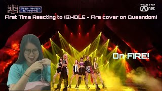 First Time Reacting to (G)-IDLE [(여자) 아이돌] - FIRE on Queendo…
