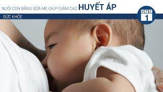 Nuôi con bằng sữa mẹ giúp giảm cao huyết áp | VTC1