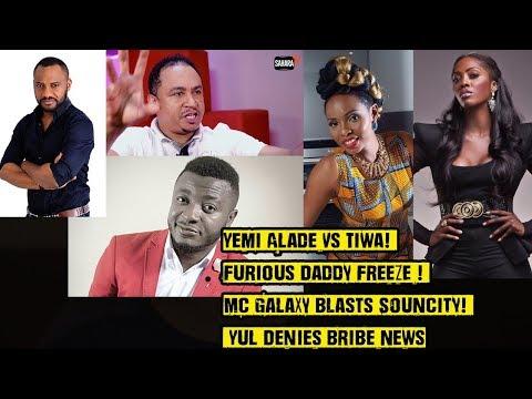 Yemi Alade Vs Tiwa! Furious Daddy Freeze ! MC Galaxy Blasts Souncity!  Yul Denies Bribe News