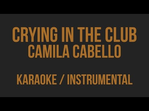Camila Cabello - Crying In The Club [Karaoke / Instrumental]
