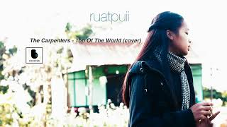 The Carpenters -  Top Of The World♥ (cover) Ruatpuii