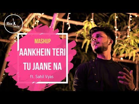 Mashup - Aakhein Teri / Tu jaane na | Sahil Vyas | Latest Mashup 2019 | Rockfarm