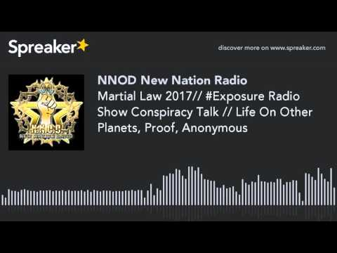 Martial Law 2017// #Exposure Radio Show Conspiracy Talk // Life On Other Planets, Proof, Anonymous