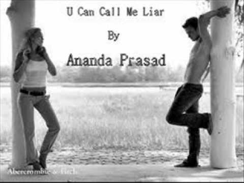 My version of ...U can Call me Liar ( Ananda Prasad )